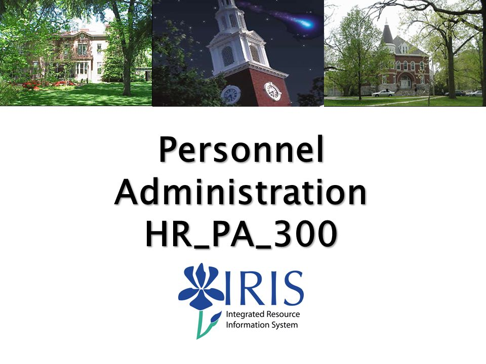 HR_PA_300 Personnel Administration (v10) 12 Organizational Management Organizational Management (OM)  The IRIS HR team creates and maintains the structure of the University  Integrates data among IRIS modules to provide defaults for employee master data  Links objects, establishes relationships and inheritance of attributes