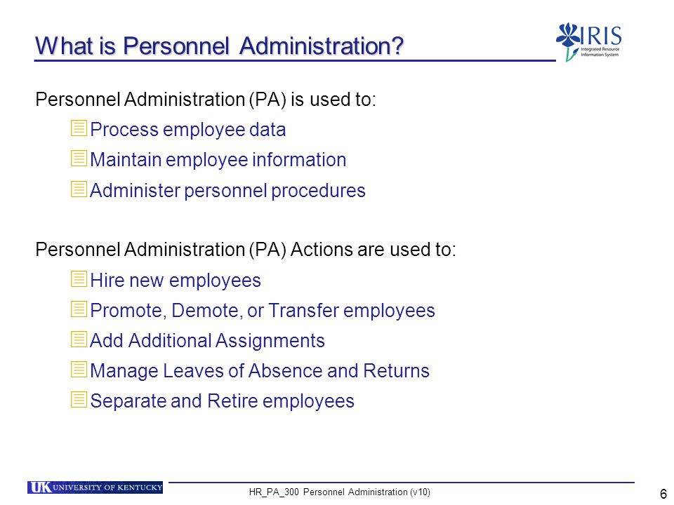 HR_PA_300 Personnel Administration (v10) 17 Object Manager - PPOSE PPOSE provides various ways to find information:  Organizational Unit  Position  Job  Person Each method includes the ability to search by term or by structure In Production, you will be limited to your area of responsibility
