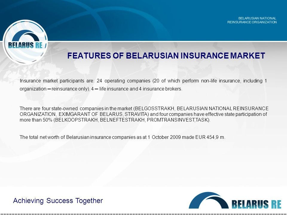 FEATURES OF BELARUSIAN INSURANCE MARKET Insurance market participants are: 24 operating companies (20 of which perform non-life insurance, including 1 organization ─ reinsurance only), 4 ─ life insurance and 4 insurance brokers.