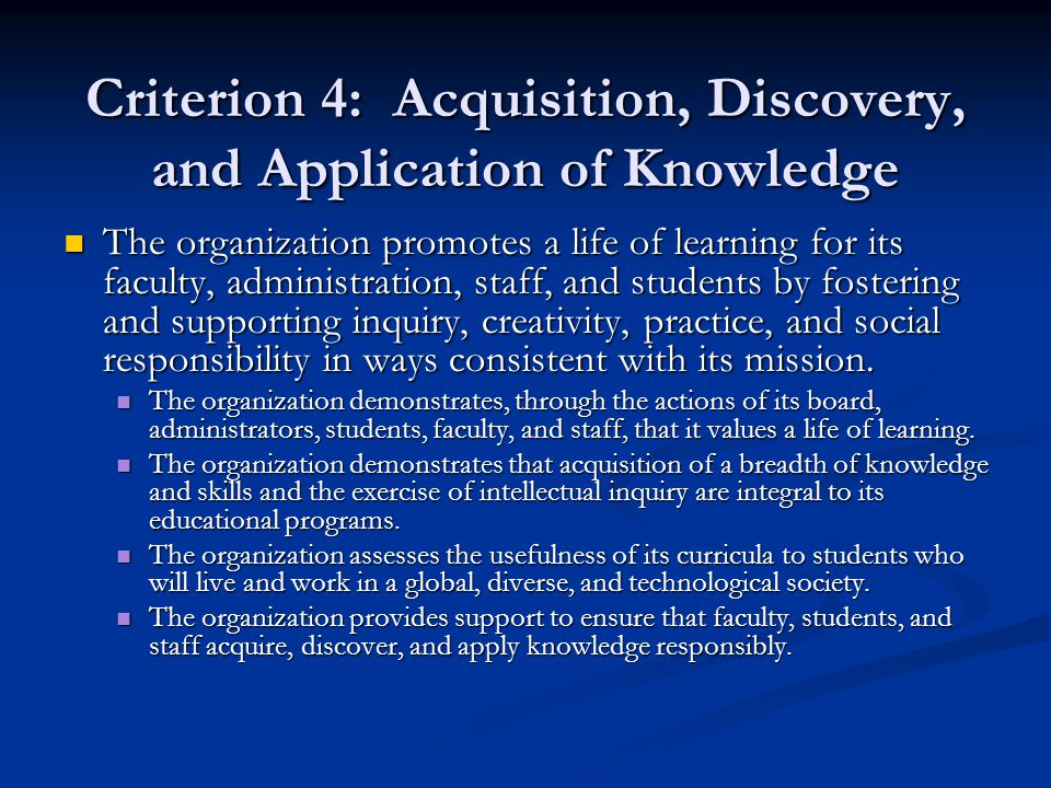 Criterion 4: Acquisition, Discovery, and Application of Knowledge The organization promotes a life of learning for its faculty, administration, staff,