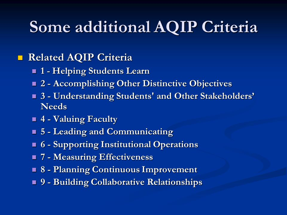 Some additional AQIP Criteria Related AQIP Criteria Related AQIP Criteria 1 - Helping Students Learn 1 - Helping Students Learn 2 - Accomplishing Othe