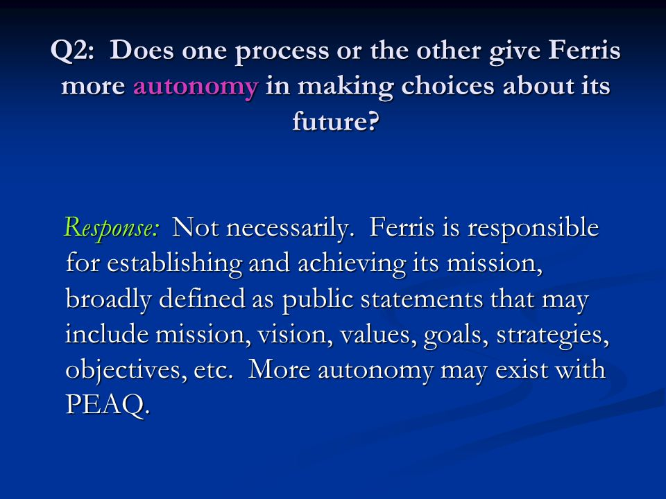Q2: Does one process or the other give Ferris more autonomy in making choices about its future? Response: Not necessarily. Ferris is responsible for e