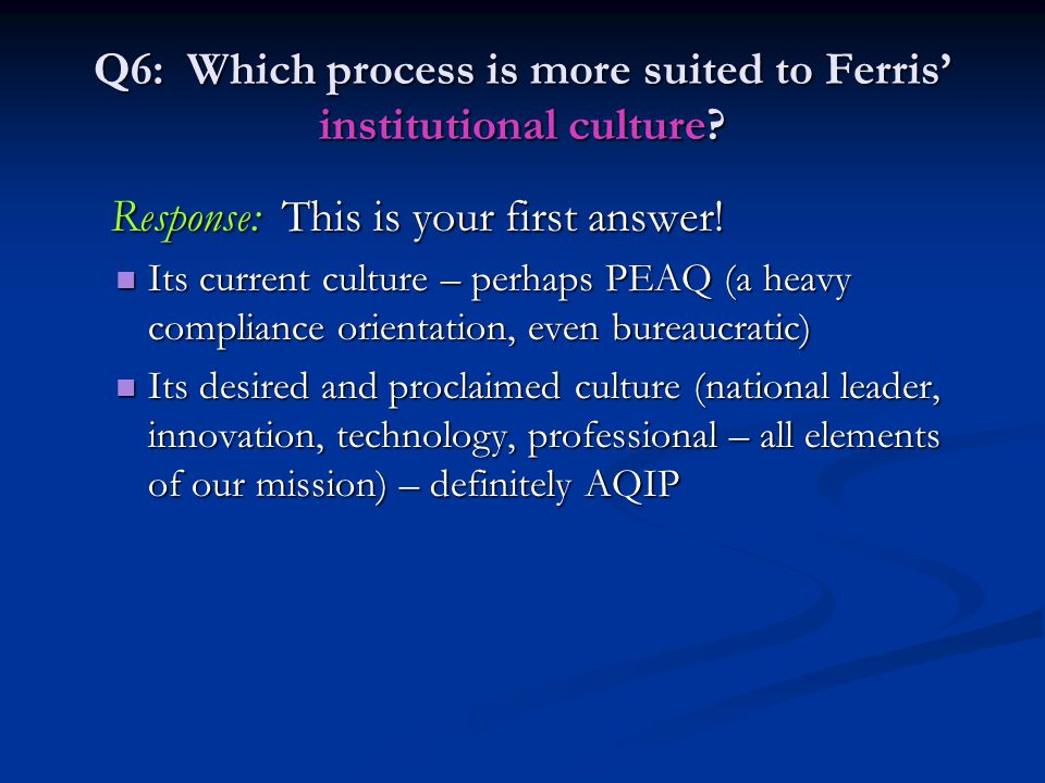 Q6: Which process is more suited to Ferris' institutional culture? Response: This is your first answer! Response: This is your first answer! Its curre