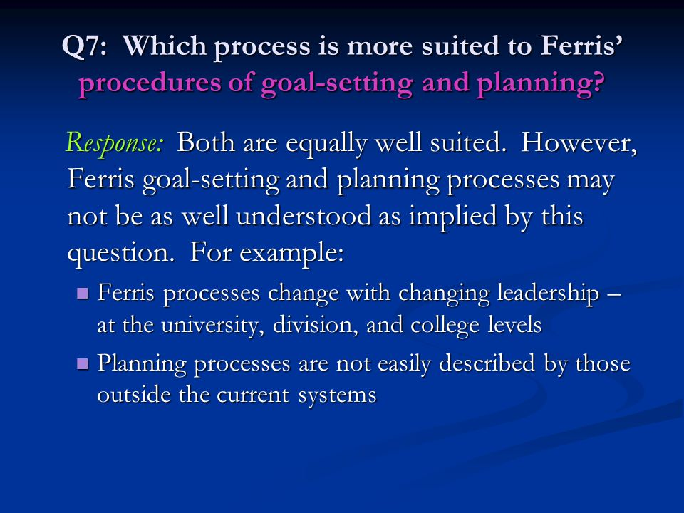 Q7: Which process is more suited to Ferris' procedures of goal-setting and planning? Response: Both are equally well suited. However, Ferris goal-sett