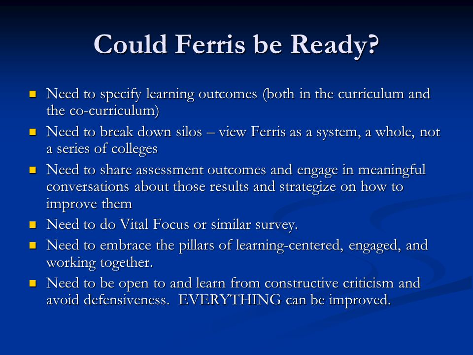 Could Ferris be Ready? Need to specify learning outcomes (both in the curriculum and the co-curriculum) Need to specify learning outcomes (both in the