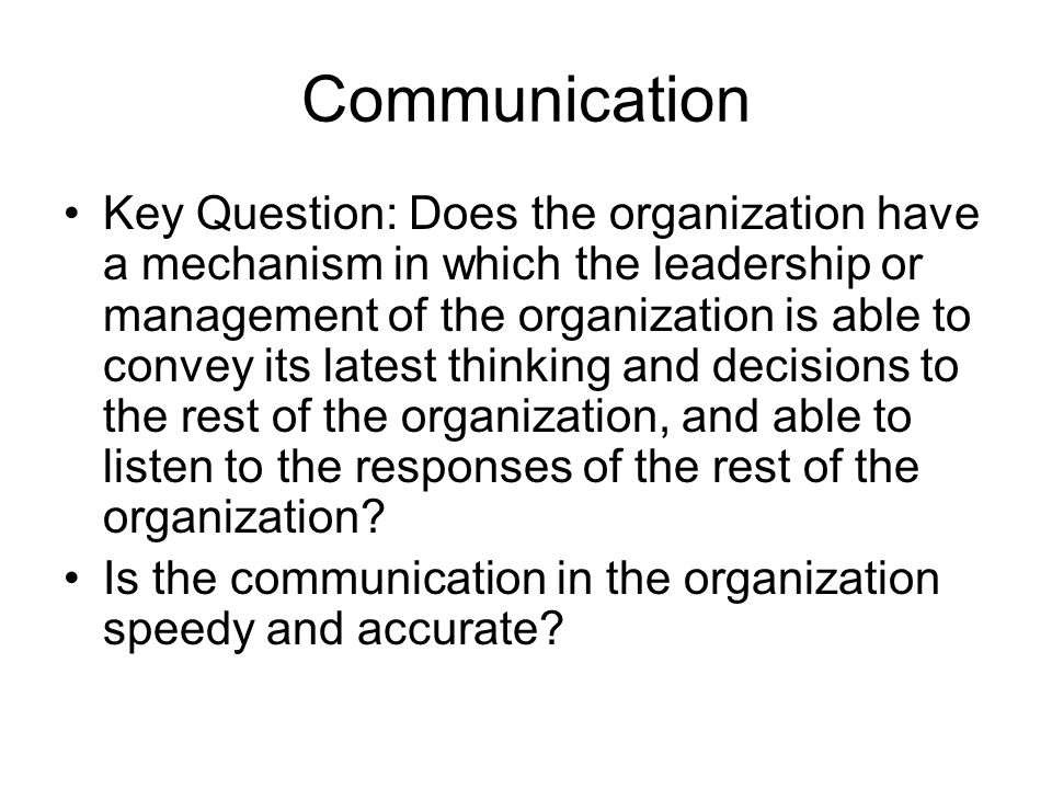 Communication Key Question: Does the organization have a mechanism in which the leadership or management of the organization is able to convey its lat