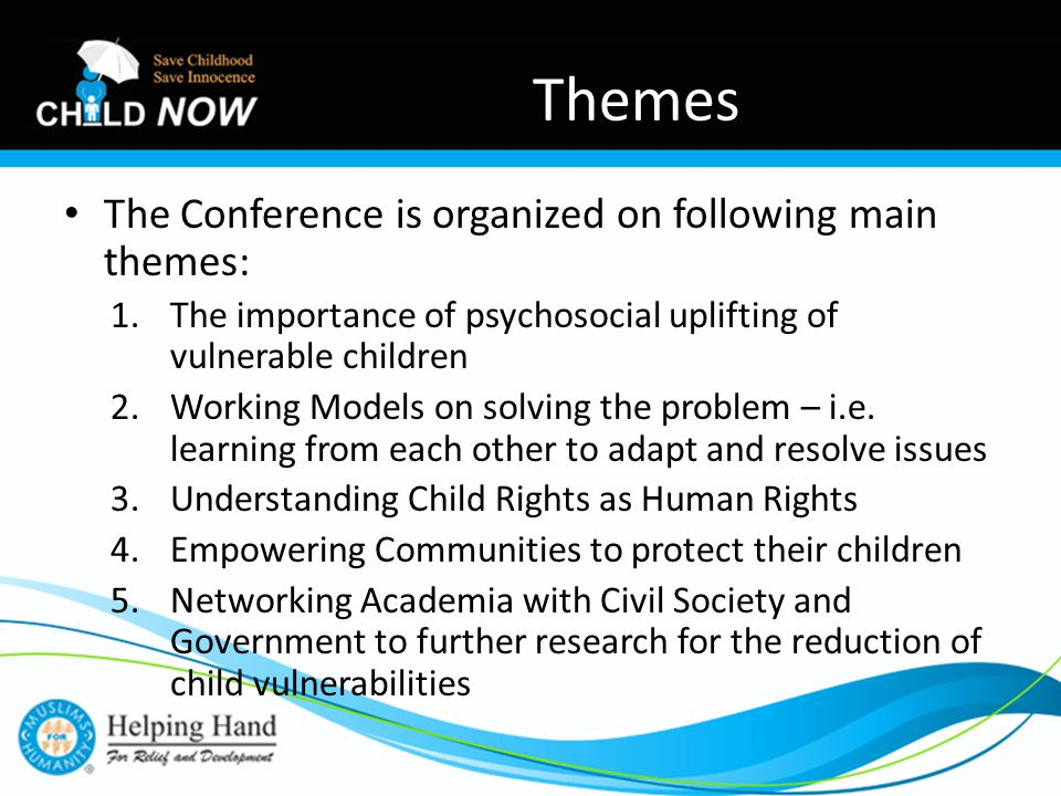 The Conference is organized on following main themes: 1.The importance of psychosocial uplifting of vulnerable children 2.Working Models on solving the problem – i.e.