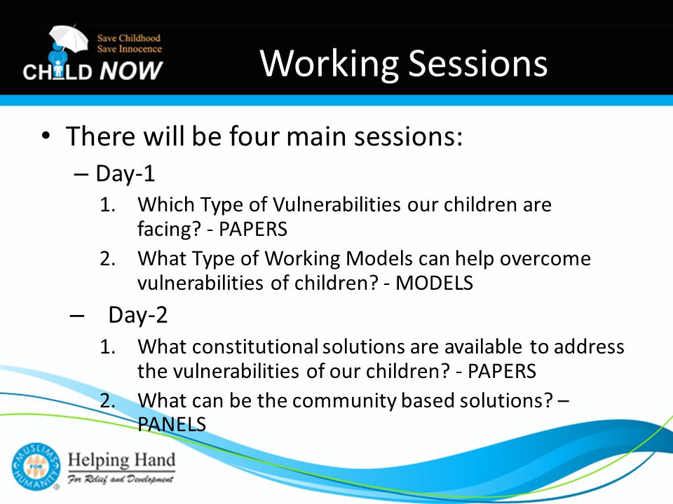 There will be four main sessions: – Day-1 1.Which Type of Vulnerabilities our children are facing.