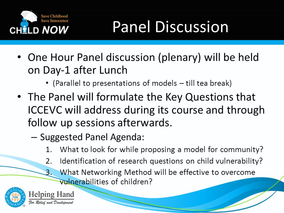 One Hour Panel discussion (plenary) will be held on Day-1 after Lunch (Parallel to presentations of models – till tea break) The Panel will formulate the Key Questions that ICCEVC will address during its course and through follow up sessions afterwards.
