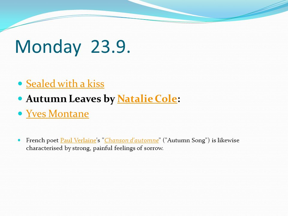 Monday 23.9. Sealed with a kiss Autumn Leaves by Natalie Cole:Natalie Cole Yves Montane French poet Paul Verlaine's