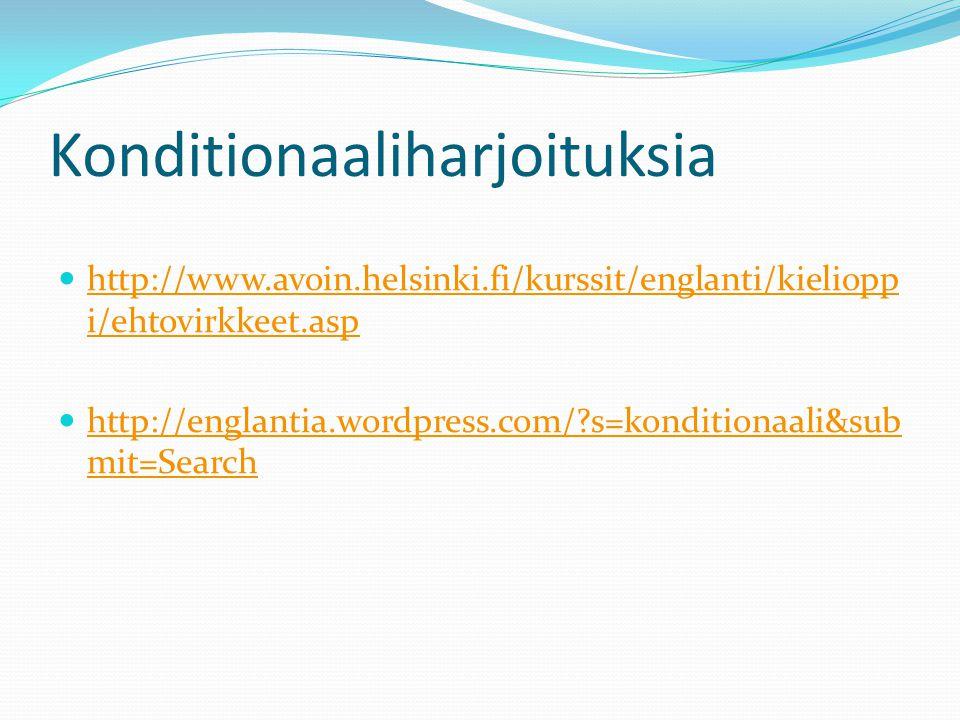 Konditionaaliharjoituksia http://www.avoin.helsinki.fi/kurssit/englanti/kieliopp i/ehtovirkkeet.asp http://www.avoin.helsinki.fi/kurssit/englanti/kieliopp i/ehtovirkkeet.asp http://englantia.wordpress.com/?s=konditionaali&sub mit=Search http://englantia.wordpress.com/?s=konditionaali&sub mit=Search