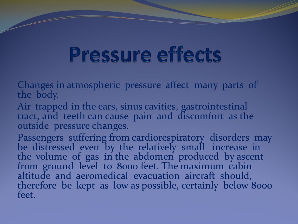 Changes in atmospheric pressure affect many parts of the body.