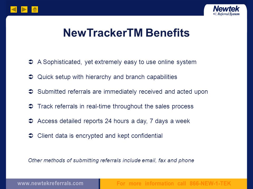 NewTrackerTM Benefits  Quick setup with hierarchy and branch capabilities  Submitted referrals are immediately received and acted upon  Track refer