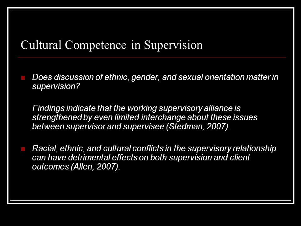 Cultural Competence in Supervision Does discussion of ethnic, gender, and sexual orientation matter in supervision.