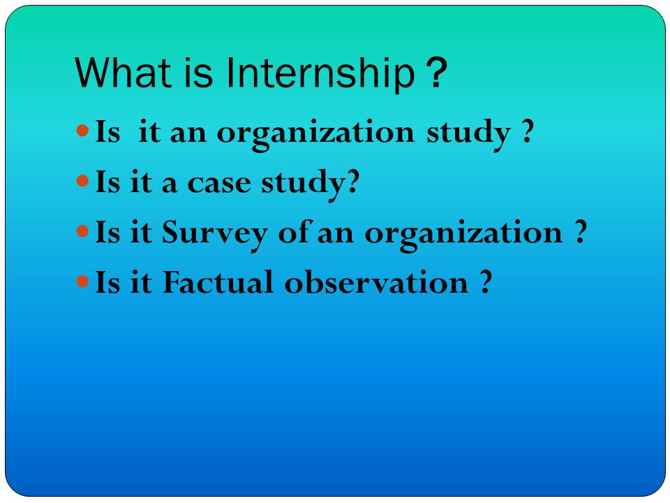 What is Internship . Is it an organization study .