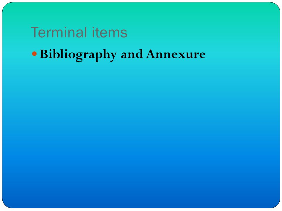 Terminal items Bibliography and Annexure