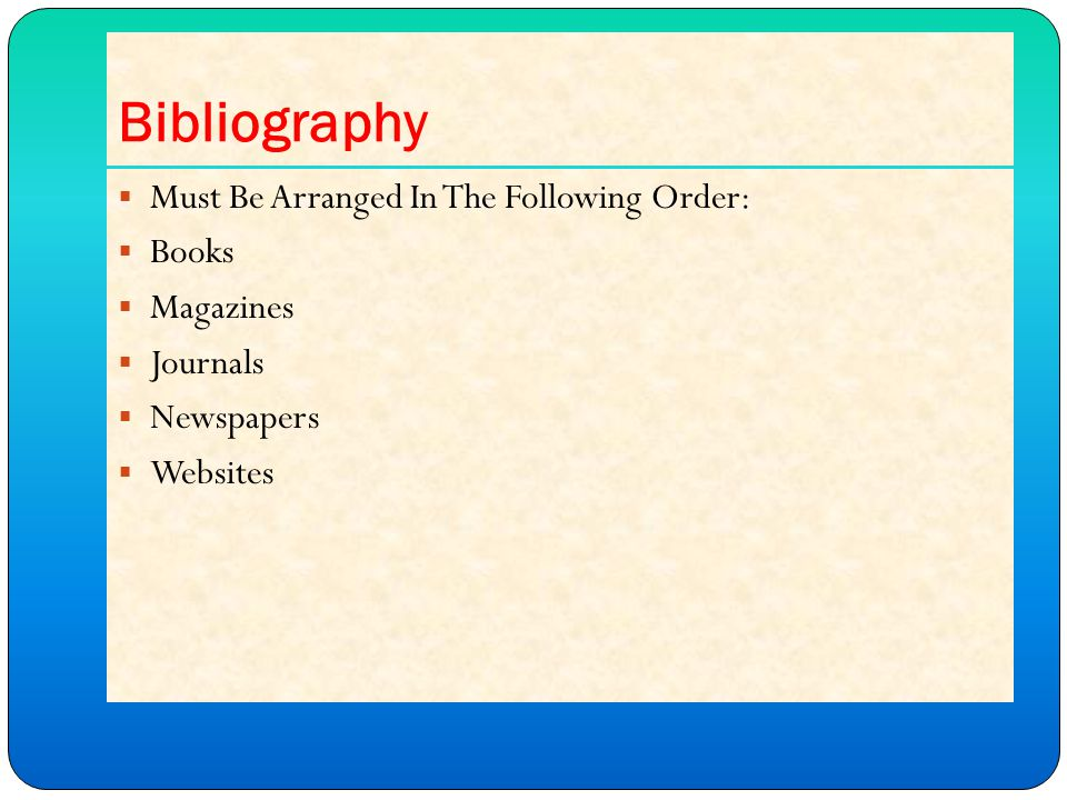 Bibliography  Must Be Arranged In The Following Order:  Books  Magazines  Journals  Newspapers  Websites