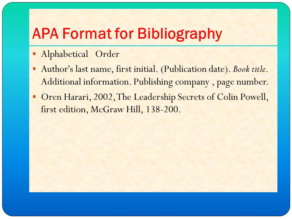 APA Format for Bibliography  Alphabetical Order  Author s last name, first initial.