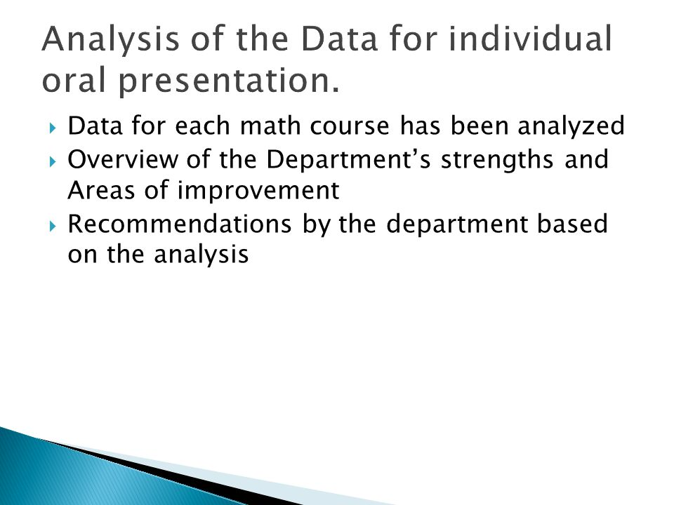  Data for each math course has been analyzed  Overview of the Department's strengths and Areas of improvement  Recommendations by the department based on the analysis
