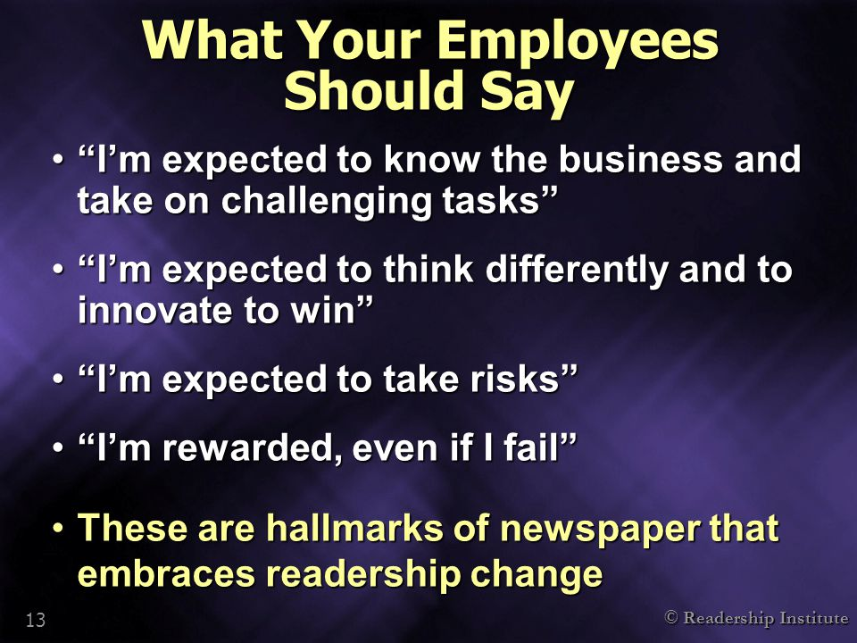 "© Readership Institute 13 What Your Employees Should Say ""I'm expected to know the business and take on challenging tasks""""I'm expected to know the bu"