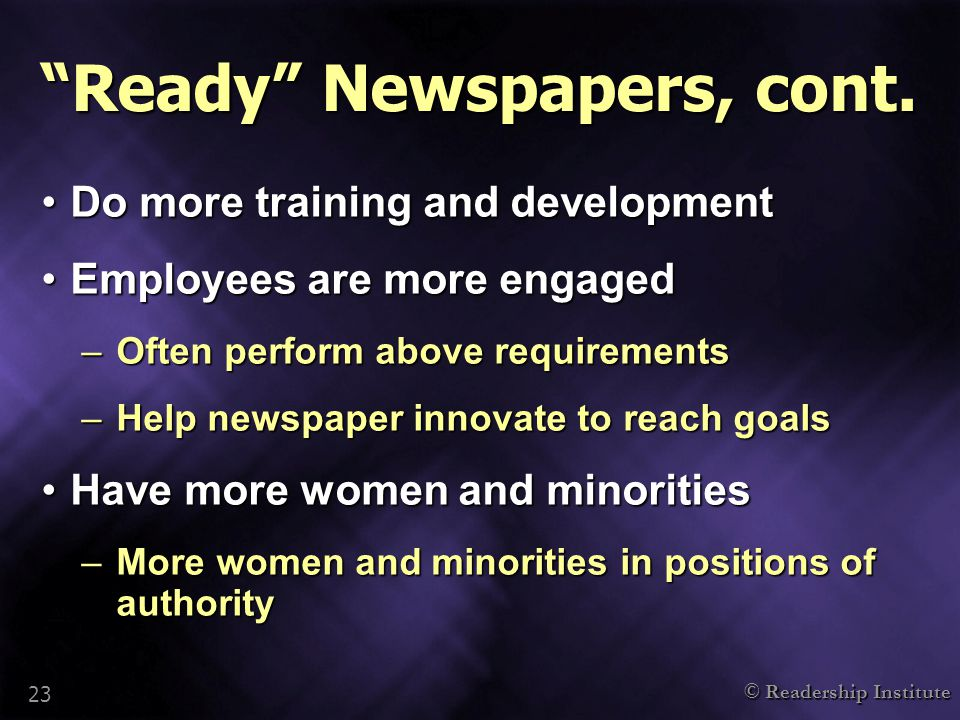 "© Readership Institute 23 ""Ready"" Newspapers, cont. Do more training and developmentDo more training and development Employees are more engagedEmploye"