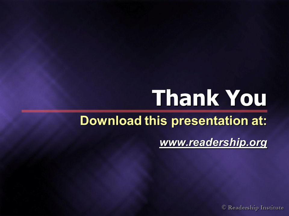 © Readership Institute Thank You Download this presentation at: www.readership.org