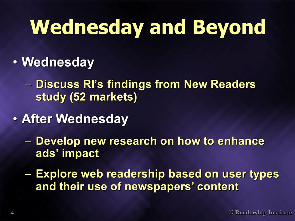 © Readership Institute 4 Wednesday and Beyond WednesdayWednesday –Discuss RI's findings from New Readers study (52 markets) After WednesdayAfter Wednesday –Develop new research on how to enhance ads' impact –Explore web readership based on user types and their use of newspapers' content