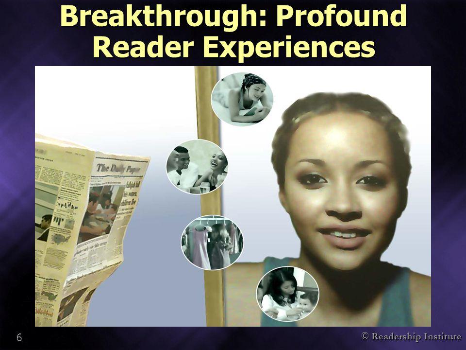 © Readership Institute 6 Breakthrough: Profound Reader Experiences