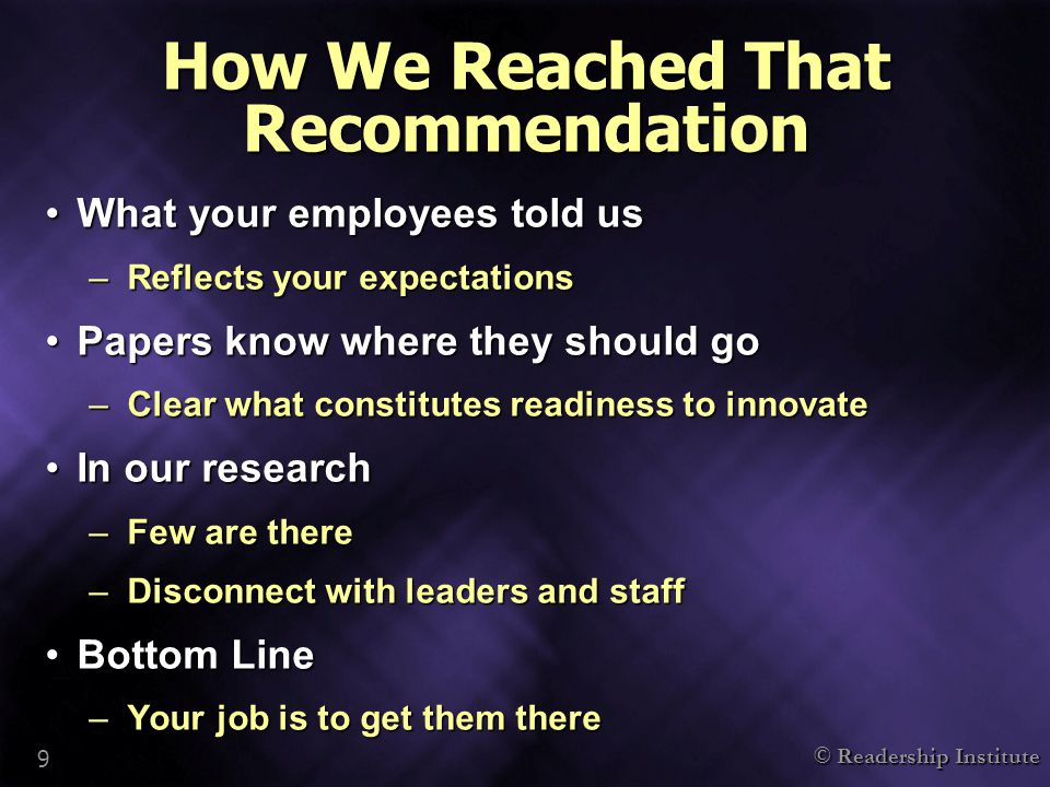© Readership Institute 9 How We Reached That Recommendation What your employees told usWhat your employees told us –Reflects your expectations Papers