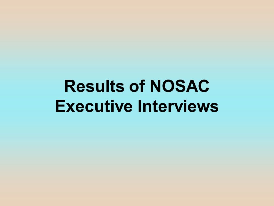 Results of NOSAC Executive Interviews