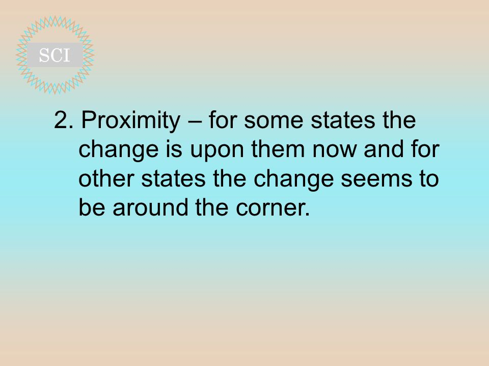 2. Proximity – for some states the change is upon them now and for other states the change seems to be around the corner.