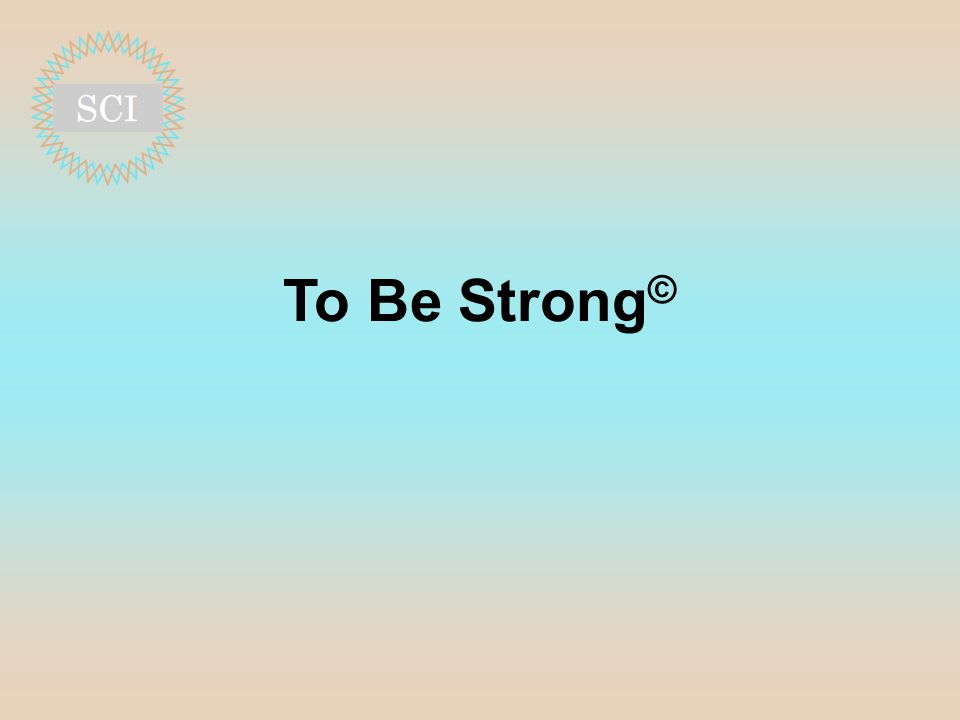 To Be Strong ©