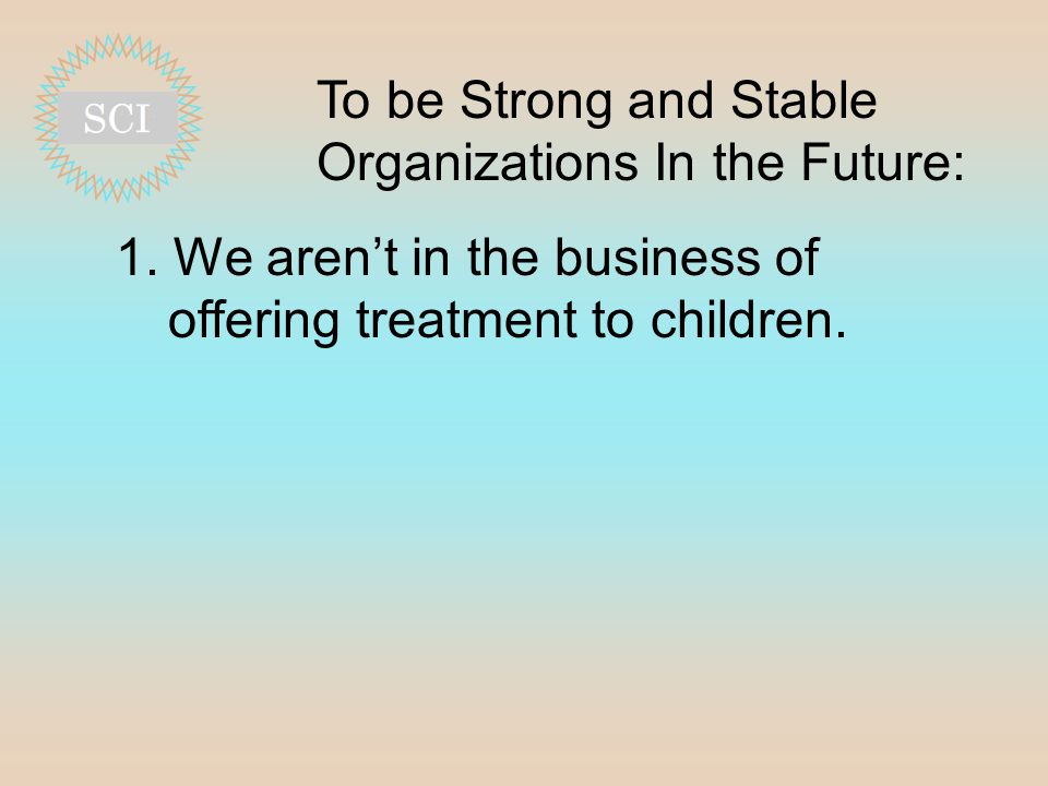 To be Strong and Stable Organizations In the Future: 1.