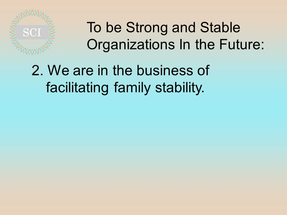 To be Strong and Stable Organizations In the Future: 2.