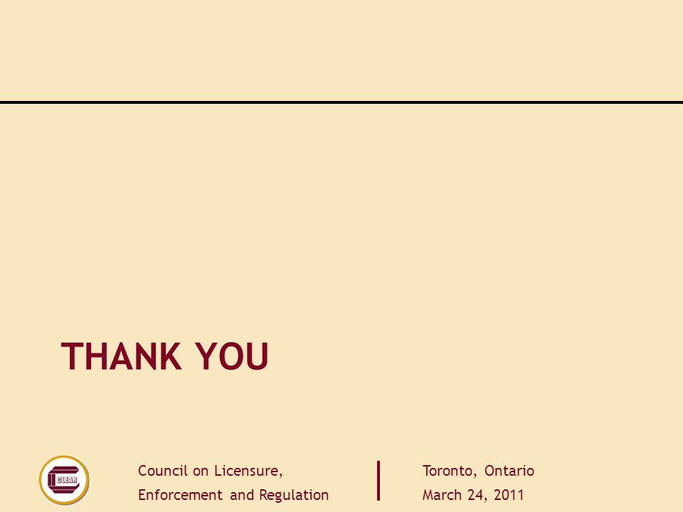 Council on Licensure, Enforcement and Regulation Toronto, Ontario March 24, 2011 THANK YOU