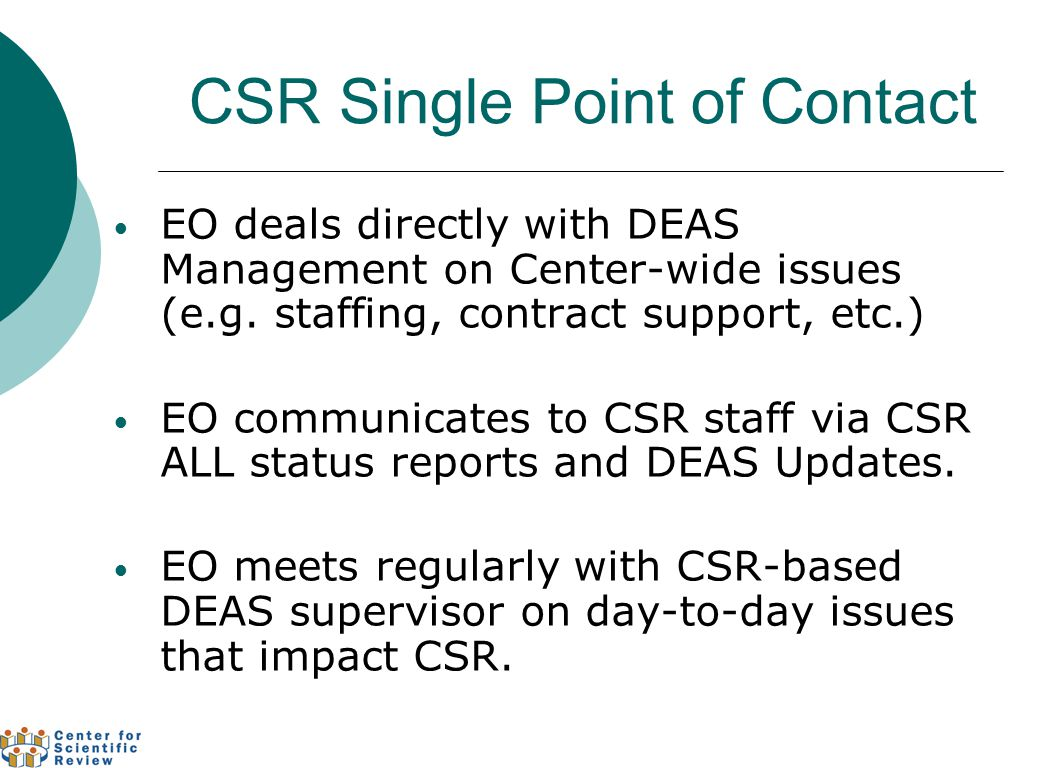 CSR Single Point of Contact EO deals directly with DEAS Management on Center-wide issues (e.g.