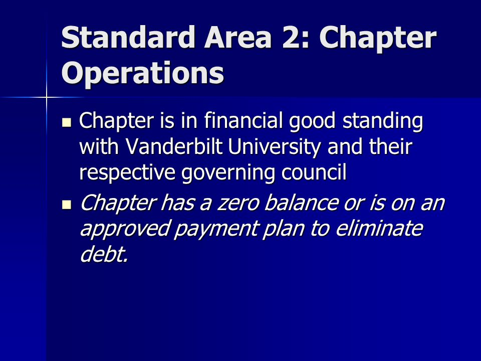 Standard Area 2: Chapter Operations Chapter is in financial good standing with Vanderbilt University and their respective governing council Chapter is in financial good standing with Vanderbilt University and their respective governing council Chapter has a zero balance or is on an approved payment plan to eliminate debt.