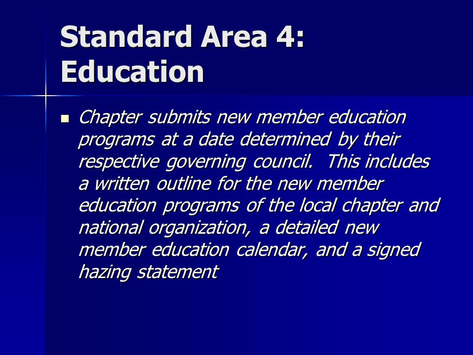 Standard Area 4: Education Chapter submits new member education programs at a date determined by their respective governing council.