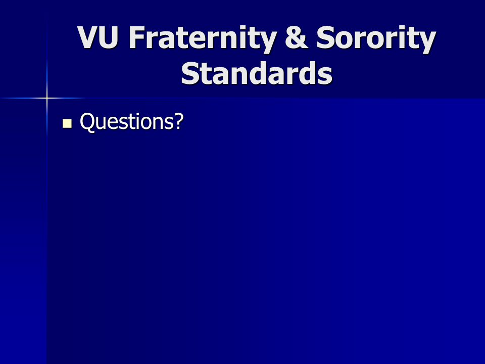 VU Fraternity & Sorority Standards Questions Questions