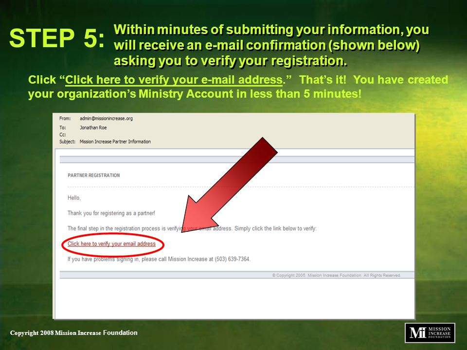 Copyright 2008 Mission Increase Foundation Within minutes of submitting your information, you will receive an e-mail confirmation (shown below) asking you to verify your registration.