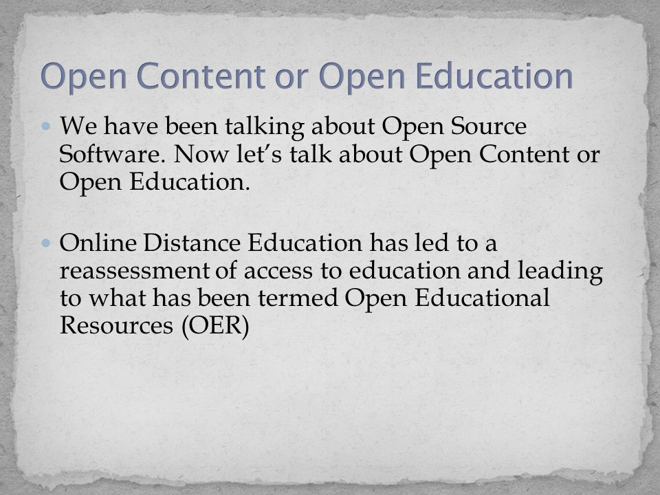 We have been talking about Open Source Software. Now let's talk about Open Content or Open Education. Online Distance Education has led to a reassessm