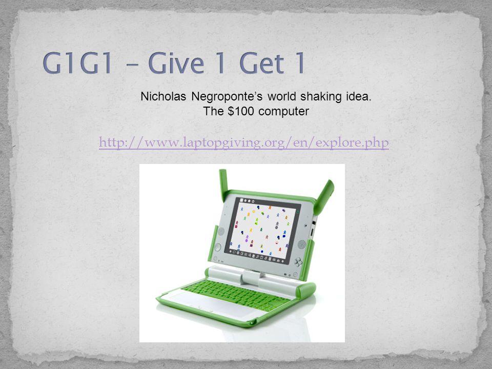 http://www.laptopgiving.org/en/explore.php Nicholas Negroponte's world shaking idea. The $100 computer