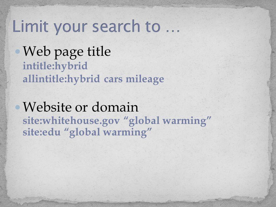 Web page title intitle:hybrid allintitle:hybrid cars mileage Website or domain site:whitehouse.gov global warming site:edu global warming