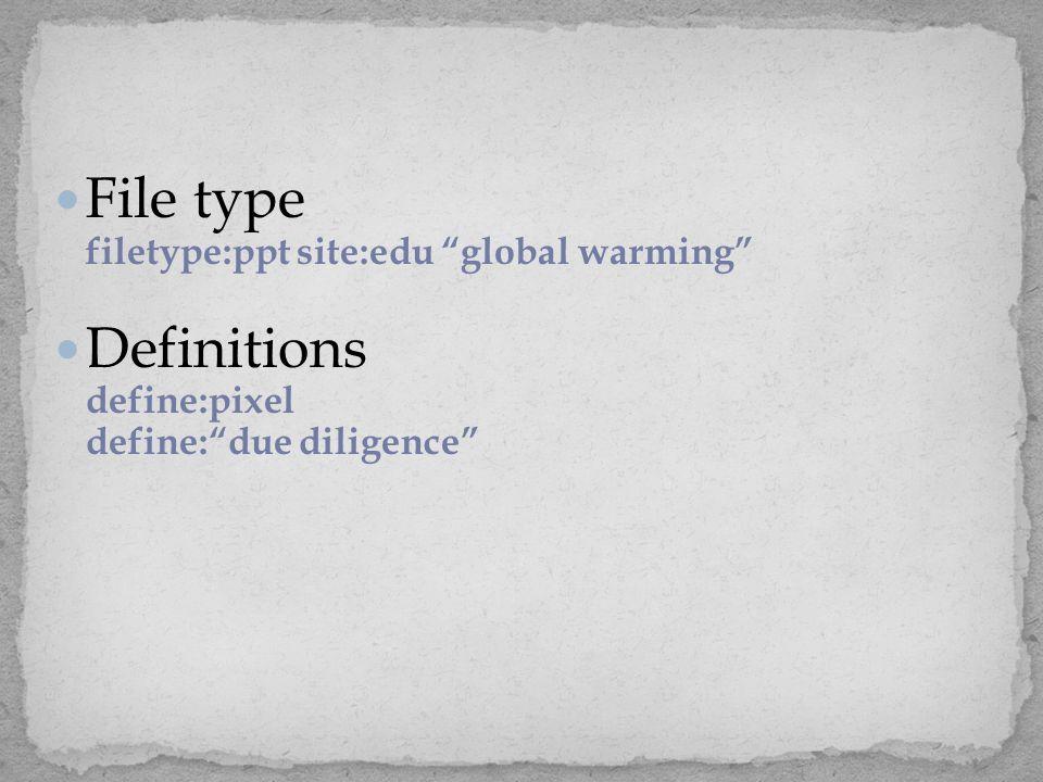 "File type filetype:ppt site:edu ""global warming"" Definitions define:pixel define:""due diligence"""
