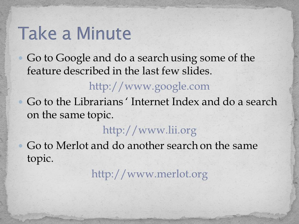 Go to Google and do a search using some of the feature described in the last few slides.