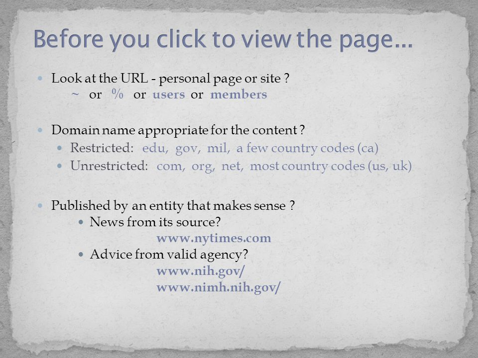 Look at the URL - personal page or site ? ~ or % or users or members Domain name appropriate for the content ? Restricted: edu, gov, mil, a few countr