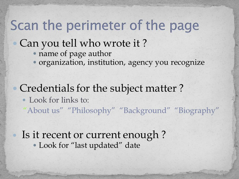 Can you tell who wrote it ? name of page author organization, institution, agency you recognize Credentials for the subject matter ? Look for links to