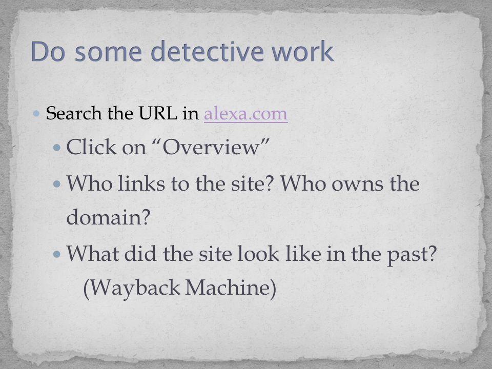 Search the URL in alexa.comalexa.com Click on Overview Who links to the site.