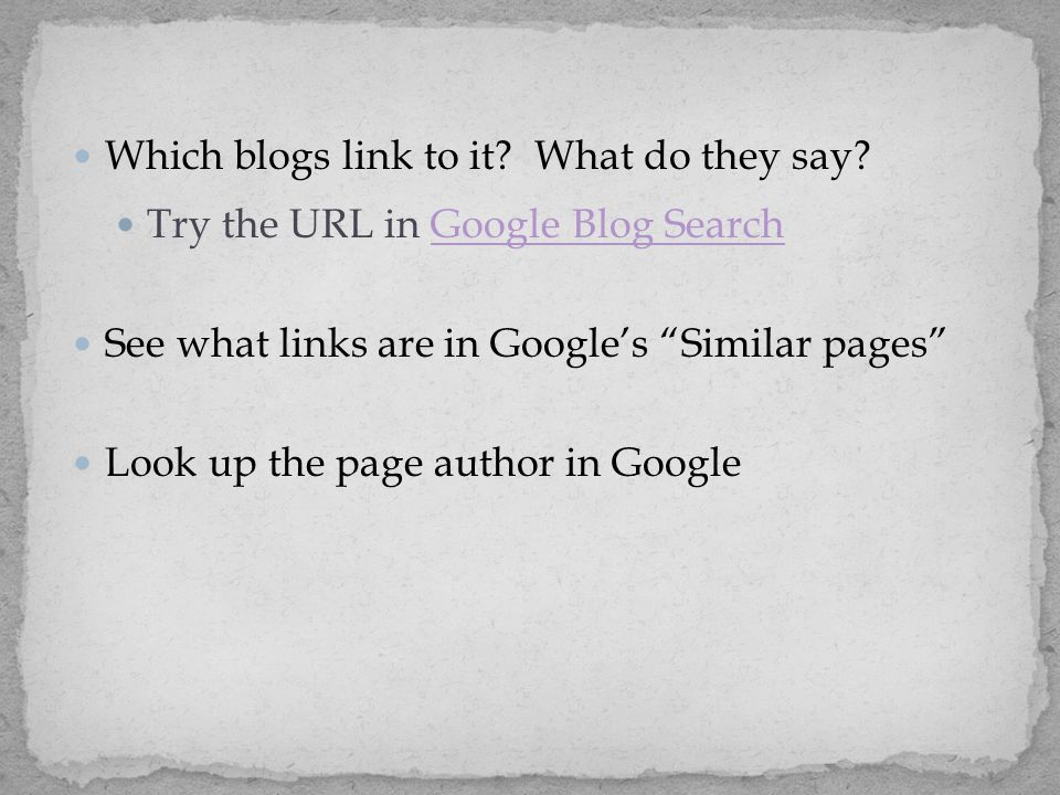 """Which blogs link to it? What do they say? Try the URL in Google Blog SearchGoogle Blog Search See what links are in Google's """"Similar pages"""" Look up t"""