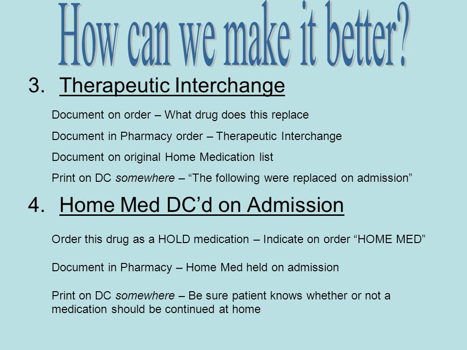 3.Therapeutic Interchange 4.Home Med DC'd on Admission Document on order – What drug does this replace Document in Pharmacy order – Therapeutic Interc